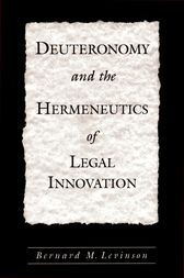 Deuteronomy and the Hermeneutics of Legal Innovation by Bernard M. Levinson