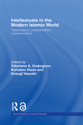Intellectuals in the Modern Islamic World by Stephane A. Dudoignon