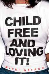 Child Free and Loving It! by Nicki Defago