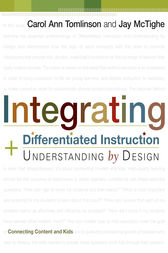 Integrating Differentiated Instruction and Understanding by Design by Carol Ann Tomlinson
