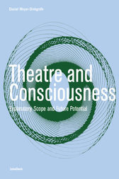 Theatre and Consciousness by Daniel Meyer-Dinkgrafe