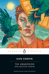 The Awakening and Selected Stories by Kate Chopin