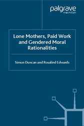 Lone Mothers, Paid Work and Gendered Moral Rationalitie by Simon Duncan