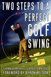 Two Steps to a Perfect Golf Swing by Shawn Humphries