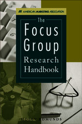 The Focus Group Research Handbook by Holly Edmunds