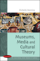 Museums, Media and Cultural Theory by Henning