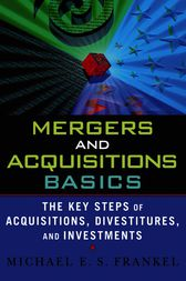 Mergers and Acquisitions Basics by Michael E. S. Frankel