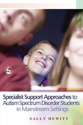 Specialist Support Approaches to Autism Spectrum Disorder Students in Mainstream Settings by Sally Hewitt