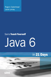 Sams Teach Yourself Java 6 in 21 Days by Rogers Cadenhead