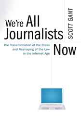 We're All Journalists Now by Scott Gant