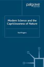 Modern Science and the Capriciousness of Nature by Karl Rogers