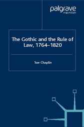 The Gothic and the Rule of the Law, 1764-1820 by Sue Chaplin