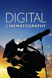 Digital Cinematography by Paul Wheeler