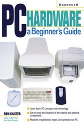 PC Hardware: A Beginner's Guide by Ron Gilster