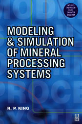 Modeling and Simulation of Mineral Processing Systems by R. Peter King