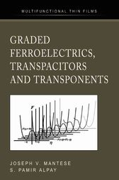 Graded Ferroelectrics, Transpacitors and Transponents by Joseph V. Mantese