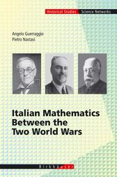 Italian Mathematics Between the Two World Wars by Angelo Guerraggio