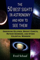 The 50 Best Sights in Astronomy and How to See Them by Fred Schaaf