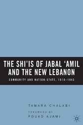 The Shi'is of Jabal 'Amil and the New Lebanon by Tamara Chalabi