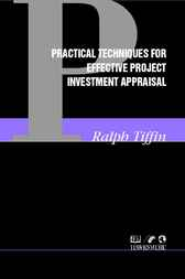 Practical Techniques for Effective Project Investment Appraisal by Ralph Tiffin