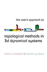 The User's Approach For Topological Methods In 3d Dynamical Systems by Mario A Natiello