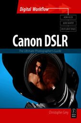 CANON DSLR: The Ultimate Photographer's Guide by Christopher Grey