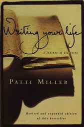 Writing Your Life by Patti Miller