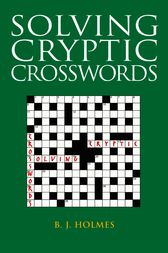 Solving Cryptic Crosswords by B. J. Holmes
