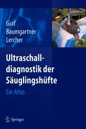 Ultraschalldiagnostik der Säuglingshüfte: Ein Atlas (German Edition) by F. Baumgartner