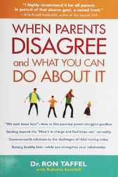 When Parents Disagree and What You Can Do About It by Ron Taffel