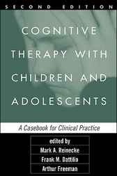 Cognitive Therapy with Children and Adolescents, Second Edition by Mark A. Reinecke