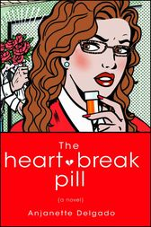 The Heartbreak Pill by Anjanette Delgado