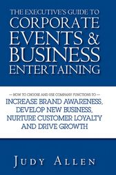 The Executive's Guide to Corporate Events and Business Entertaining