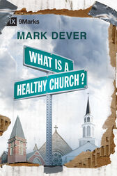 What Is a Healthy Church? by Mark Dever