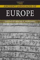 The Ancient Languages of Europe by Roger D. Woodard