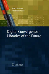 Digital Convergence - Libraries of the Future by Rae Earnshaw