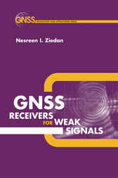 Global Navigation Satellite System (GNSS) Receivers for Weak Signals by Nesreen Ziedan