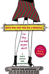 Boys Will Put You on a Pedestal (So They Can Look Up Your Skirt) by Philip Van Munching