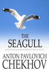 The Seagull by Anton Pavlovich Chekhov