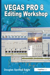 Vegas Pro 8 Editing Workshop by Douglas Spotted Eagle