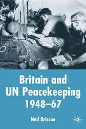 Britain and UN Peacekeeping by Neil Briscoe