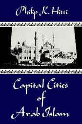Capital Cities of Arab Islam by Philip K. Hitti