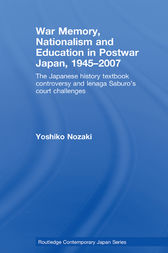 War Memory, Nationalism and Education in Postwar Japan by Yoshiko Nozaki