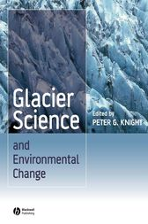 Glacier Science and Environmental Change by Peter G. Knight