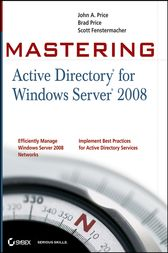 Mastering Active Directory for Windows Server 2008 by John A. Price