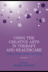 Using the Creative Arts in Therapy and Healthcare by Bernie Warren