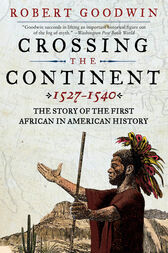 Crossing the Continent 1527-1540 by Robert Goodwin