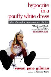 Hypocrite in a Pouffy White Dress by Susan Jane Gilman