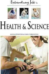 Extraordinary Jobs in Health and Science by Alecia T. Devantier