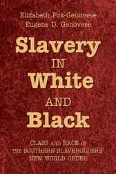 Slavery in White and Black by Elizabeth Fox-Genovese